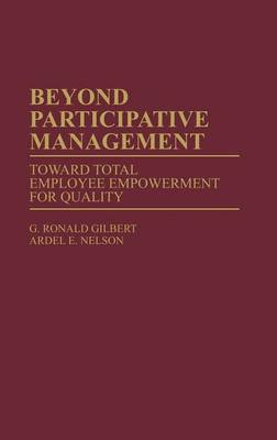 Beyond Participative Management: Toward Total Employee Empowerment for Quality (Hardback)