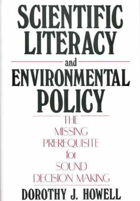 Scientific Literacy and Environmental Policy: The Missing Prerequisite for Sound Decision Making (Hardback)