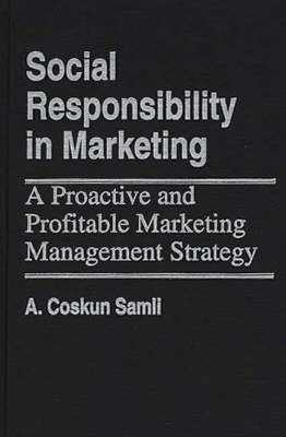Social Responsibility in Marketing: A Proactive and Profitable Marketing Management Strategy (Hardback)