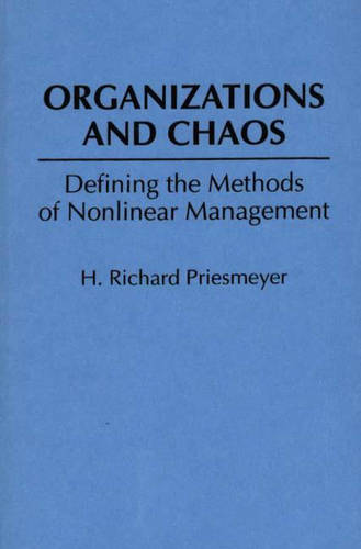 Organizations and Chaos: Defining the Methods of Nonlinear Management (Hardback)