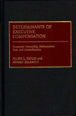 Determinants of Executive Compensation: Corporate Ownership, Performance, Size, and Diversification (Hardback)