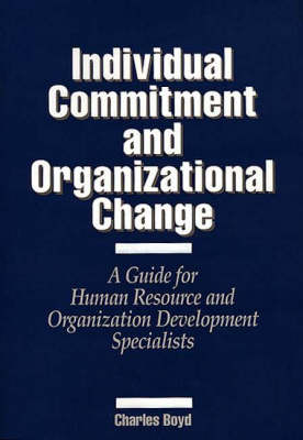 Individual Commitment and Organizational Change: A Guide for Human Resource and Organization Development Specialists (Hardback)