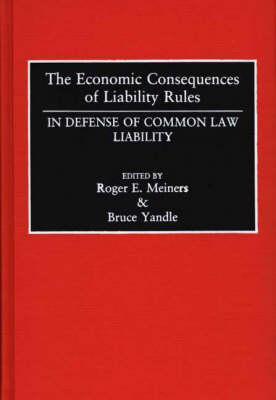 The Economic Consequences of Liability Rules: In Defense of Common Law Liability (Hardback)