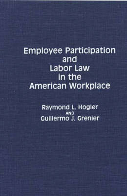 Employee Participation and Labor Law in the American Workplace (Hardback)