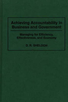 Achieving Accountability in Business and Government: Managing for Efficiency, Effectiveness, and Economy (Hardback)