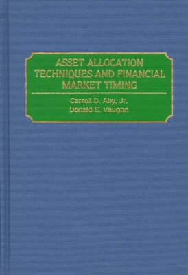 Asset Allocation Techniques and Financial Market Timing (Hardback)