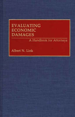 Evaluating Economic Damages: A Handbook for Attorneys (Hardback)