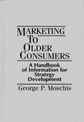 Marketing to Older Consumers: A Handbook of Information for Strategy Development (Hardback)