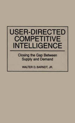 User-Directed Competitive Intelligence: Closing the Gap Between Supply and Demand (Hardback)