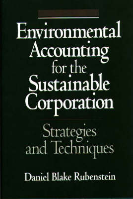 Environmental Accounting for the Sustainable Corporation: Strategies and Techniques (Hardback)