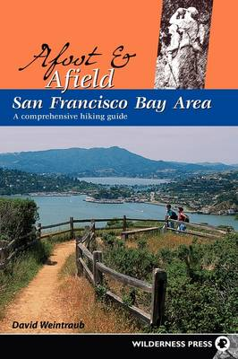 Afoot and Afield: San Francisco Bay Area: A Comprehensive Hiking Guide (Paperback)