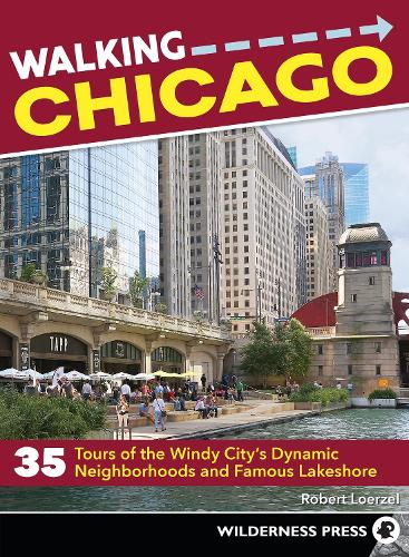 Walking Chicago: 35 Tours of the Windy City's Dynamic Neighborhoods and Famous Lakeshore (Paperback)