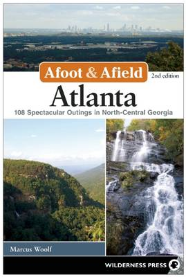 Afoot and Afield: Atlanta: 108 Spectacular Outings in North-Central Georgia (Paperback)