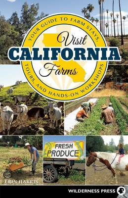 Visit California Farms: Your Guide to Farm Stays, Tours, and Hands-On Workshops (Paperback)