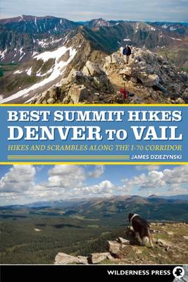 Best Summit Hikes Denver to Vail: Hikes and Scrambles Along the I-70 Corridor (Paperback)