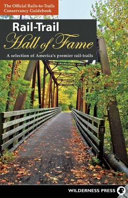 Rail-Trail Hall of Fame: A selection of America's premier rail-trails (Paperback)