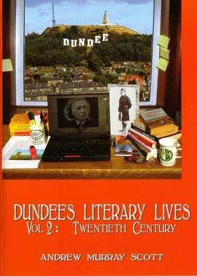 Dundee's Literary Lives: v.2: Twentieth Century (Paperback)