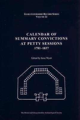 Calendar of Summary Convictions at Petty Sessions 1781-1837 - Bristol and Gloucestershire Archaeological Society Gloucestershire Record Series v. 22 (Hardback)