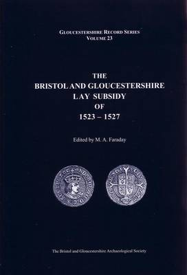 The Bristol and Gloucestershire Lay Subsidy of 1523-1527: v. 23 - Bristol and Gloucestershire Archaeological Society Gloucestershire Record Series (Hardback)