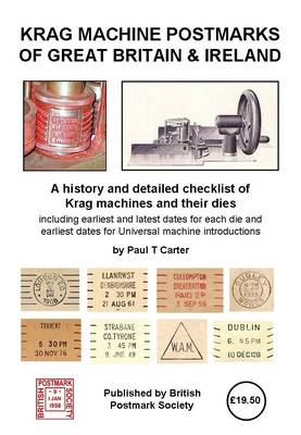 Krag Machine Postmarks of Great Britain & Ireland: A History and Detailed Checklist of Krag Machines and Their Dies (Paperback)