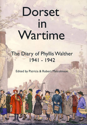 Dorset in Wartime: v. 15: The Diary of Phyllis Walther 1941-1942 (Hardback)