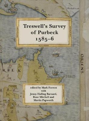 Ralph Treswell's Survey of Sir Christopher Hatton's Lands in Purbeck, 1585-6 - Dorset Record Society 19 (Hardback)