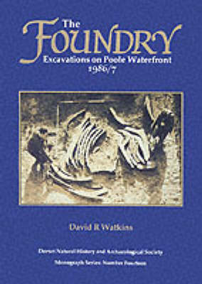 The Foundry: Excavations on Poole Waterfront 1986-7 - DNHAS Monographs 14 (Paperback)