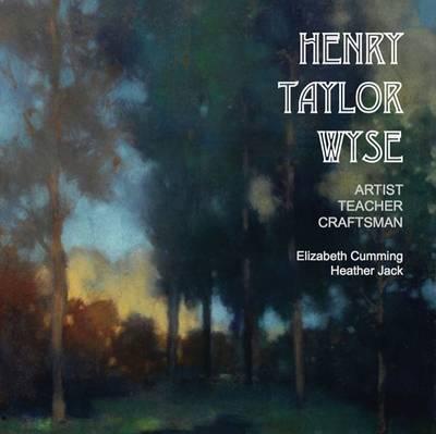 Henry Taylor Wyse: Artist, Teacher, Craftsman (Paperback)