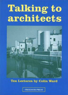Talking to Architects: Ten Lectures by Colin Ward (Paperback)