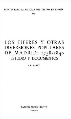 Los Titeres y otras diversiones populares de Madrid: 1758-1840: Estudio y documentos - Coleccion Tamesis: Serie C, Fuentes Para la Historia del Teatro en Espana v. 7 (Paperback)