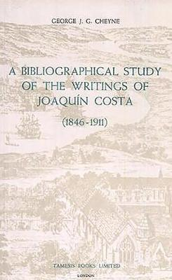 A Bibliographical Study of the Writings of Joaquin Costa (1846-1911) - Coleccion Tamesis: Serie A, Monografias v. 24 (Paperback)