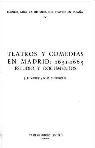 Teatros y Comedias en Madrid 1651-65: Estudio y Documentos - Coleccion Tamesis: Serie C, Fuentes Para la Historia del Teatro en Espana v. 4 (Paperback)