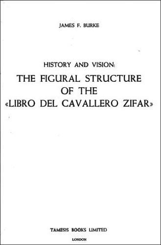 History and Vision: The Figural Structure of the 'Libro del Cavallero Zifar' - Coleccion Tamesis: Serie A, Monografias v. 28 (Paperback)