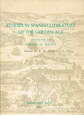 Studies in Spanish Literature of the Golden Age: Presented to Edward M. Wilson - Coleccion Tamesis: Serie A, Monografias v. 30 (Paperback)