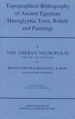 Topographical Bibliography of Ancient Egyptian Hieroglyphic Texts, Reliefs and Paintings. Volume I: The Theban Necropolis. Part I: Private Tombs: Second Edition, Revised and Augmented - Topographical Bibliography of Ancient Egyptian Hieroglyphic Texts, Reliefs and Paintings Volume 1 (Hardback)