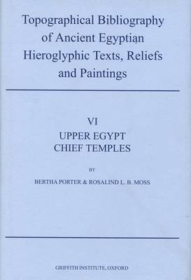 Topographical Bibliography of Ancient Egyptian Hieroglyphic Texts, Reliefs and Paintings. Volume VI: Upper Egypt: Chief Temples (excluding Thebes): Abydos, Dendera, Esna, Edfu, Kom Ombo, and Philae - Griffith Institute Publications Volume 0 (Hardback)