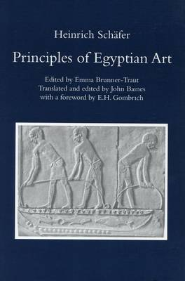 Principles of Egyptian Art: Edited by Emma Brunner-Traut, Translated and Edited by John Baines with a Foreword by E.H. Gombrich - Griffith Institute Publications Volume 0 (Paperback)