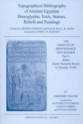 Topographical Bibliography of Ancient Egyptian Hieroglyphic Texts, Statues, Reliefs and Paintings. Volume VIII: Objects of Provenance Not Known. Part III: Stelae (Early Dynastic Period to Dynasty XVII) - Topographical Bibliography of Ancient Egyptian Hieroglyphic Texts, Reliefs and Paintings Volume 8 (Hardback)
