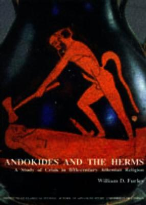 Andokides and the Herms: A Study of Crisis in Fifth-Century Athenian Religion (BICS Supplement 65) - Bulletin of the Institute of Classical Studies Supplements 65 (Paperback)