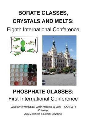Borate 8 - Phosphate 1: Eighth International Conferenceon Borate Glasses, Crystals, & Melts and First International Conference on Phosphate Glasses (Paperback)