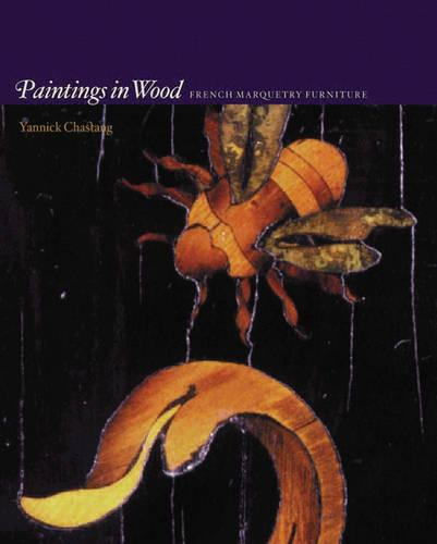 Paintings in Wood: French Marquetry Furniture (Paperback)
