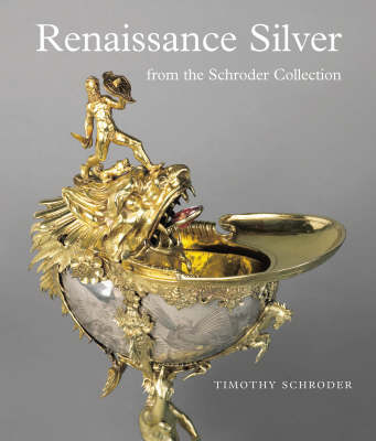 Renaissance Silver from the Schroder Collection (Paperback)