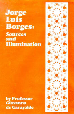 Jorge Luis Borges: Sources and Illumination (Hardback)