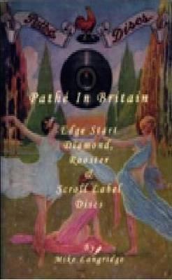 Pathe in Britain: Volume 2: Edge Start, Diamond, Rooster & Scroll Label Discs (Paperback)