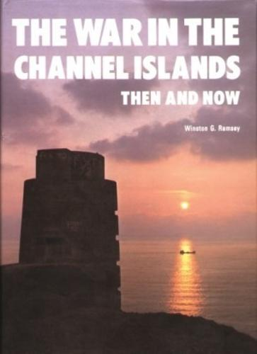 The War in the Channel Islands: Then and Now - After the Battle S. (Hardback)