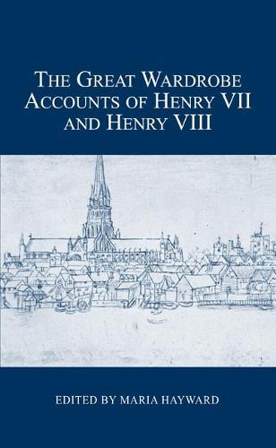 The Great Wardrobe Accounts of Henry VII and Henry VIII - London Record Society v. 47 (Hardback)