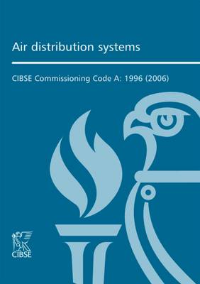 Commissioning Code A: Air Distribution Systems by CIBSE | Waterstones