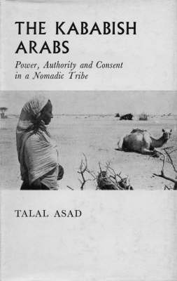 The Kababish Arabs: Power, Authority and Consent in a Nomadic Tribe (Hardback)