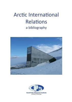 Arctic International Relations: a Bibliography (Paperback)