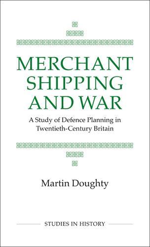 Merchant Shipping and War - Royal Historical Society Studies in History v. 31 (Hardback)